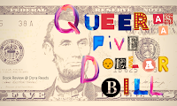 'Queer As A Five-Dollar Bill' written in mismatched letters, with $5 featuring Abraham Lincoln as the background