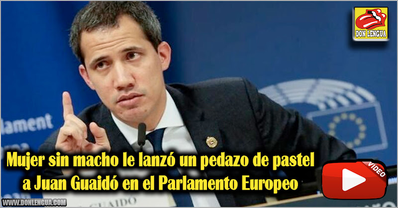 Mujer sin macho le lanzó un pedazo de pastel a Juan Guaidó en el Parlamento Europeo