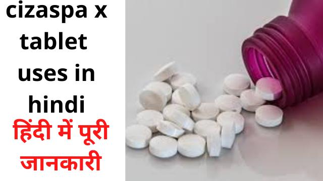 Cizaspa x tablet uses in hindi