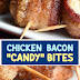"""Chicken Bacon """"Candy"""" Bites"""