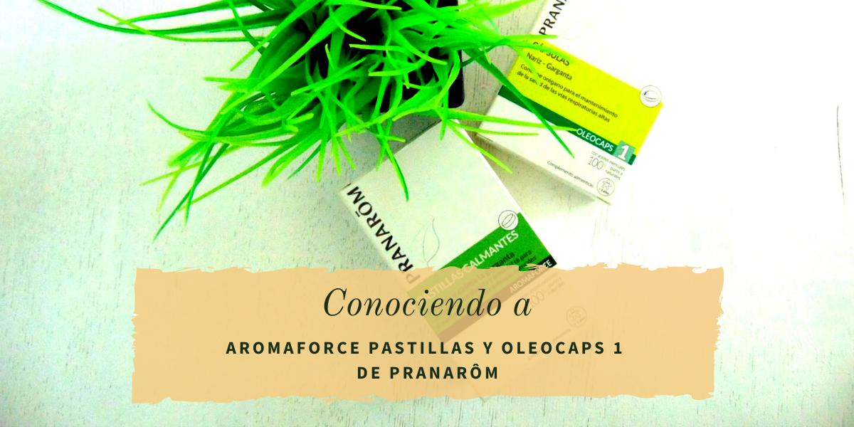 CONOCIENDO A AROMAFORCE PASTILLAS Y OLEOCAPS 1 DE PRANARÔM