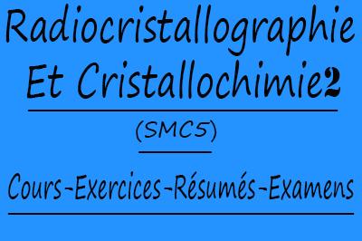 Radiocristallographie Et Cristallochimie 2 (SMC5) Cours // Td Et Exercices // Résumés // Examens