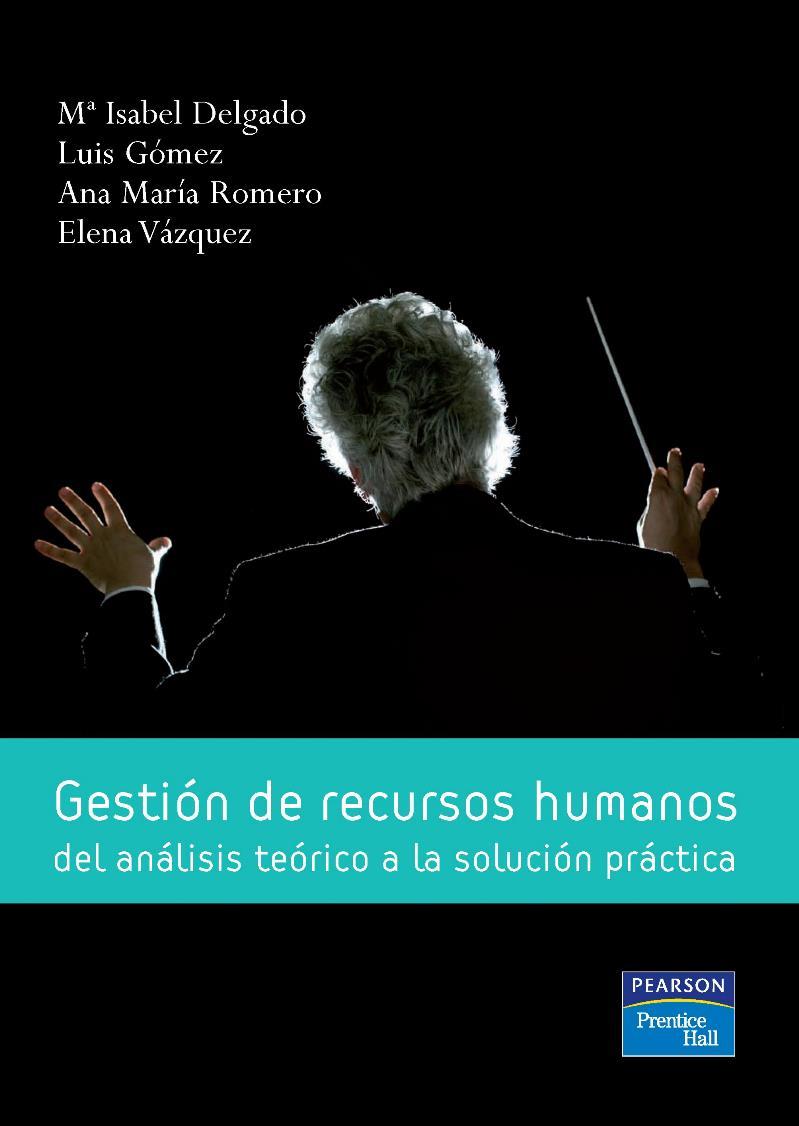 Gestión de recursos humanos del análisis teórico a la solución práctica – M. Isabel Delgado Piña