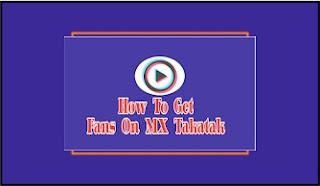 Get Fans On MX Takatak, MX Takatak Par Fans Kaise Badhaye