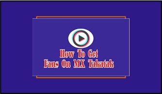 Get 5K Followers In Daily Best Way To Get Fans On MX Takatak