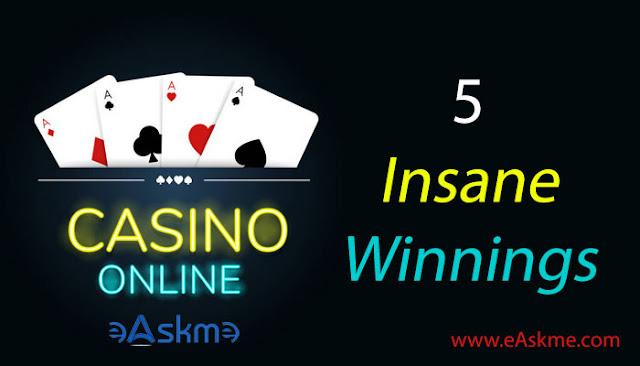 Five Insane Online Casino Winnings: eAskme