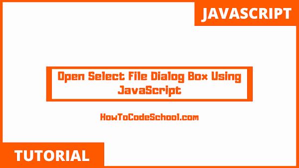Open Select File Dialog Box Using JavaScript