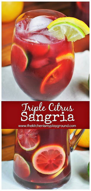 Triple Citrus Sangria ~ Red wine & brandy with fresh lemon, lime, and orange. Beautiful AND delicious!   www.thekitchenismyplayground.com