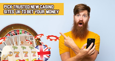 New Casino Sites Uk Pick Trusted New Casino Sites Uk To Bet Your
