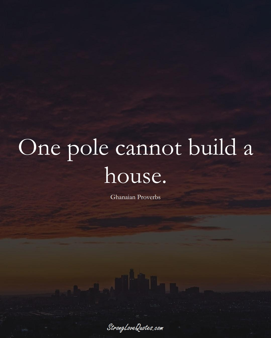 One pole cannot build a house. (Ghanaian Sayings);  #AfricanSayings