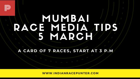 Mumbai Race Media Tips 5 March, India Race Tips by indianracepunter, IndiaRace Media Tips,