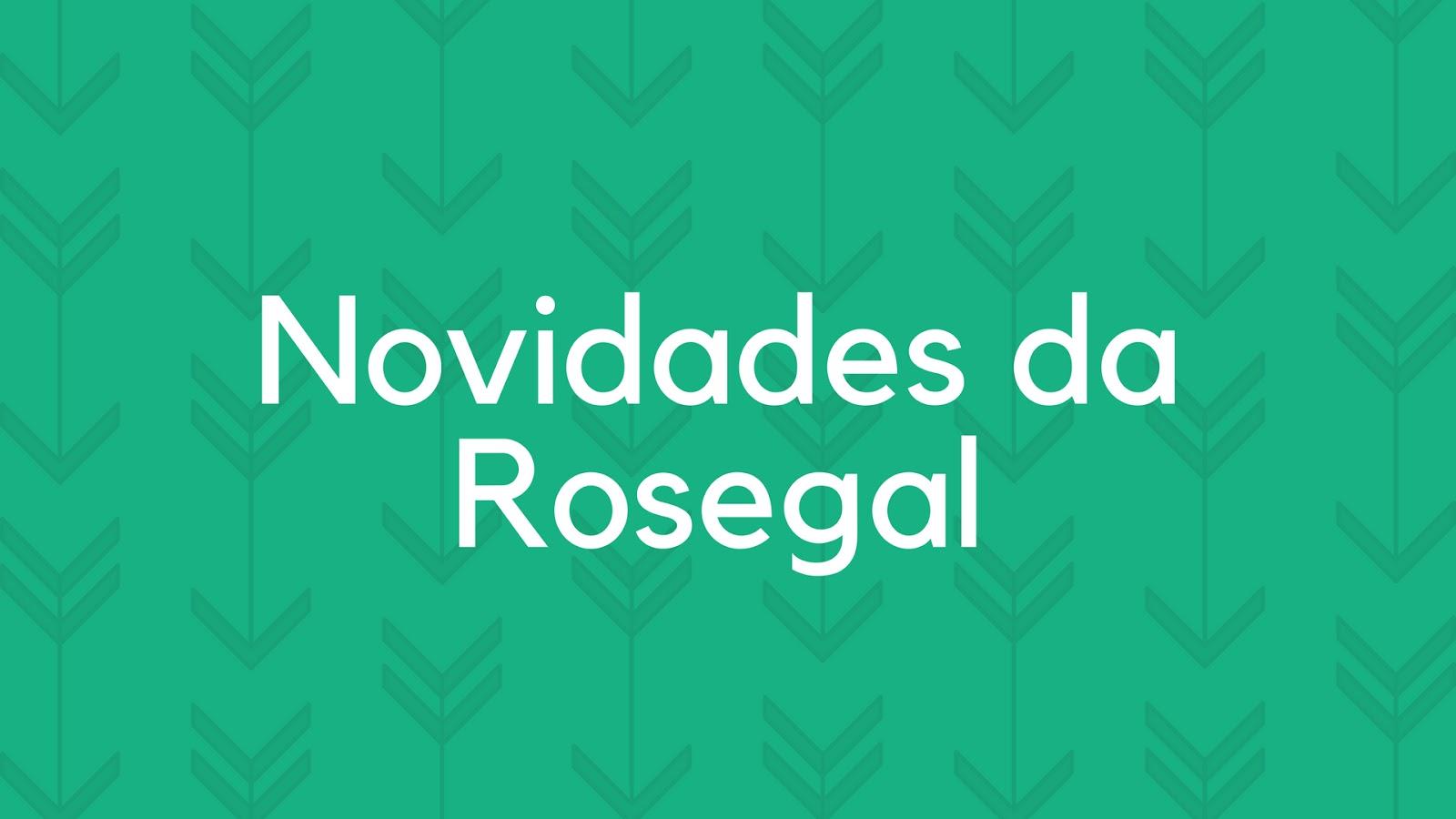 Novidades da Loja Rosegal para ter no Guarda-Roupas