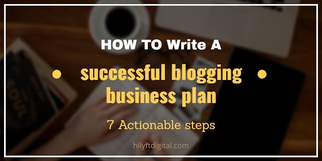 How to Create a Successful Blogging Business Plan: 7 Actionable Steps