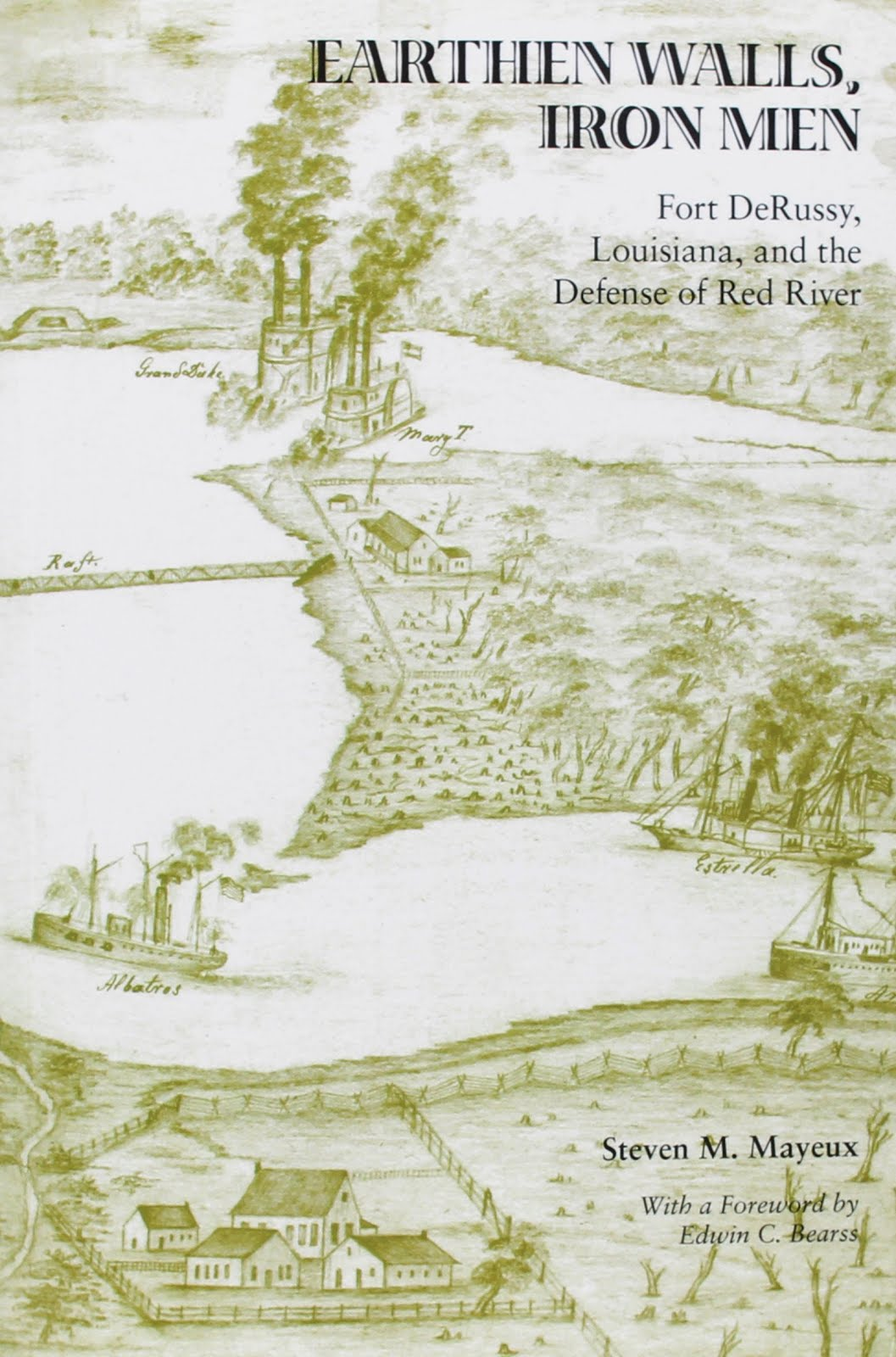 Earthen Walls, Iron Men: Fort DeRussy, Louisiana, and the Defense of the Red River