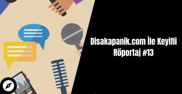 Disakapanik.com İle Keyifli Röportaj #13