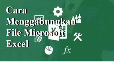 Cara Menggabungkan File Microsoft Excel