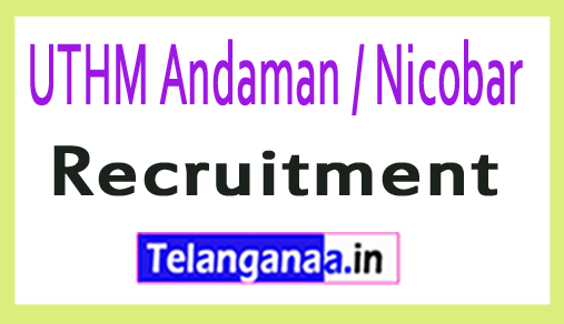 UTHM Andaman / Nicobar Recruitment