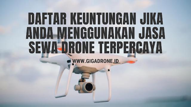 Daftar Keuntungan Jika Anda Menggunakan Jasa Sewa Drone Terpercaya