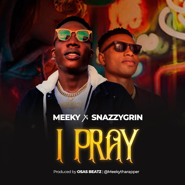 Meeky-X-Snazzygrin-I-pray-www.mp3made.com.ng