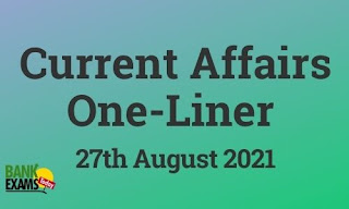 Current Affairs One-Liner: 27th August 2021