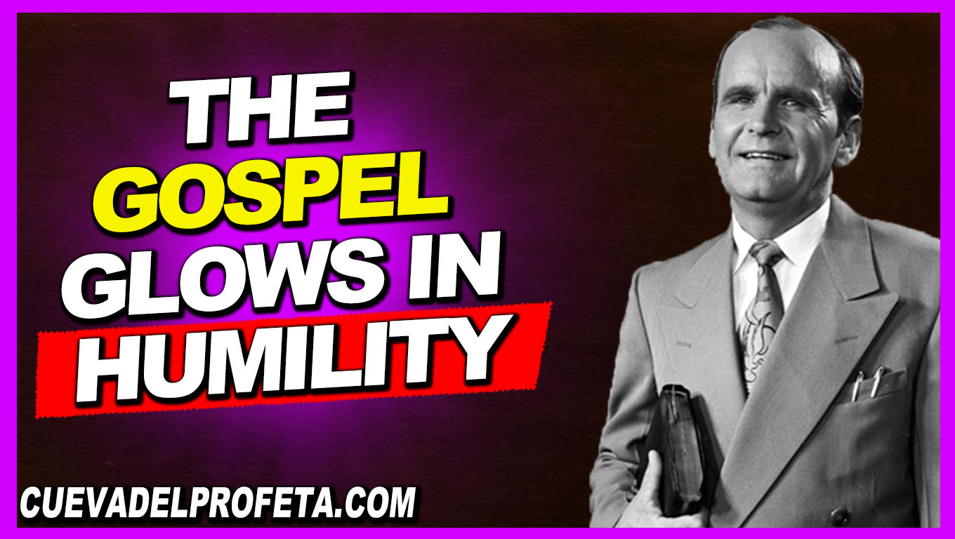 The Gospel glows in humility - William Marrion Branham