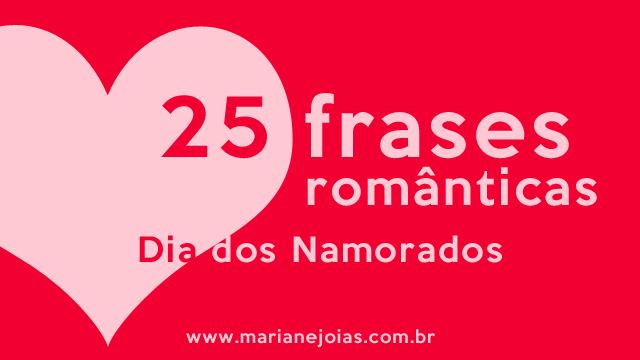 Amor Verdadeiro é Aquele Que O Vento Nunca Leva E A: 25 Frases Lindas E Românticas Para O Dia Dos Namorados