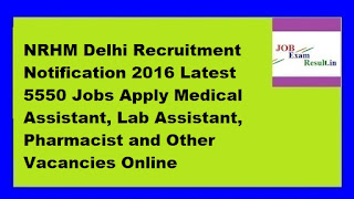 NRHM Delhi Recruitment Notification 2016 Latest 5550 Jobs Apply Medical Assistant, Lab Assistant, Pharmacist and Other Vacancies Online