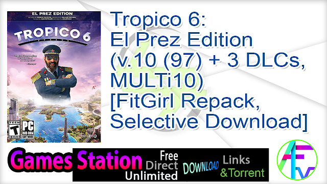 Tropico 6 El Prez Edition (v.10 (97) + 3 DLCs, MULTi10) [FitGirl Repack, Selective Download – from 5.5 GB]