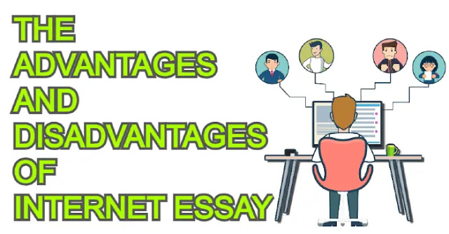 The advantages and disadvantages of internet essay