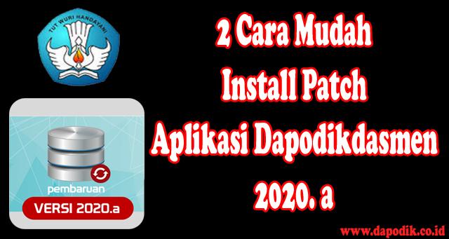 2 Cara Mudah  Install Patch Aplikasi Dapodikdasmen 2020.a