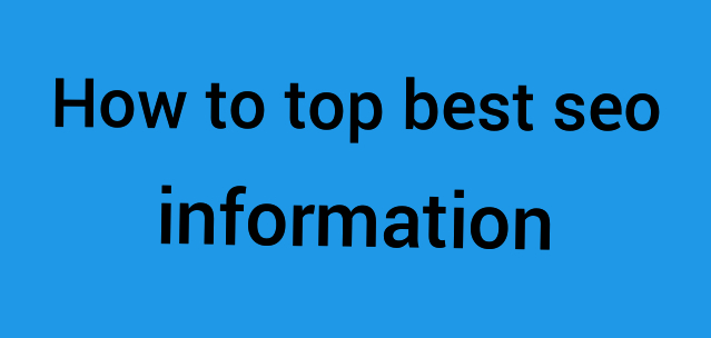 How to top best seo information