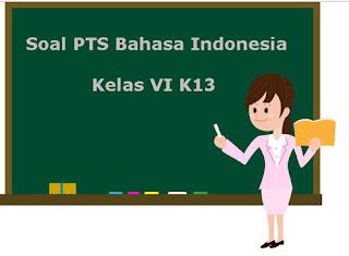 Contoh Soal PTS / UTS Bahasa Indonesia Kelas 6 Semester 1 K13 Terbaru 2019