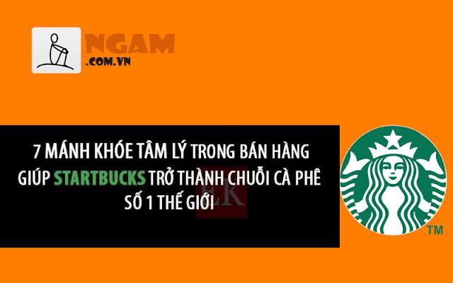 7 Mánh Khóe Tâm Lý Trong Bán Hàng Giúp StarBucks Trở Thành Chuỗi Cafe Số 1 Thế Giới