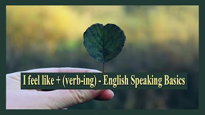 I feel like + (verb-ing) - English Speaking Basics