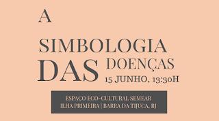 15 Junho, 13:30h às 18h: Workshop: A Simbologia das Doenças - em busca do significado espiritual de nossas enfermidades.