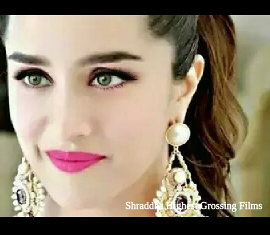 Shraddha Kapoor's Highest Grossing Movies of All Time