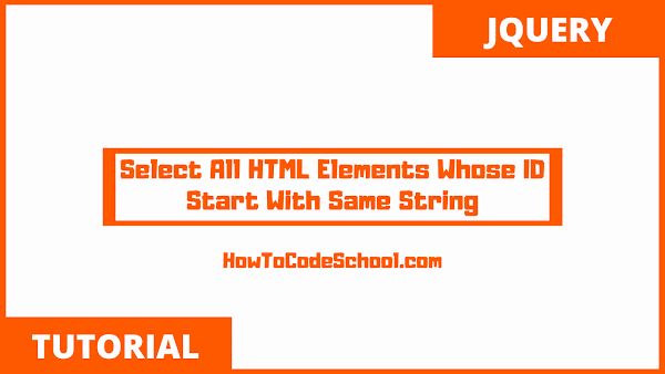 jQuery Select All HTML Elements Whose ID Start With Same String