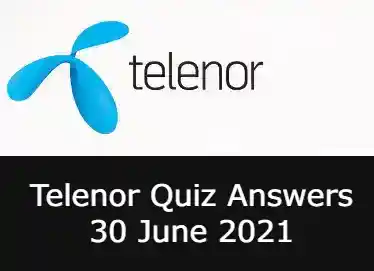 Telenor Quiz Today 30 June 2021 | Today Telenor Answers 30 June