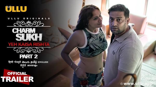 Charmsukh Yeh Kaisa Rishta 2 Web Series on OTT platform Ullu - Here is the Ullu Charmsukh Yeh Kaisa Rishta 2 wiki, Full Star-Cast and crew, Release Date, Promos, story, Character.