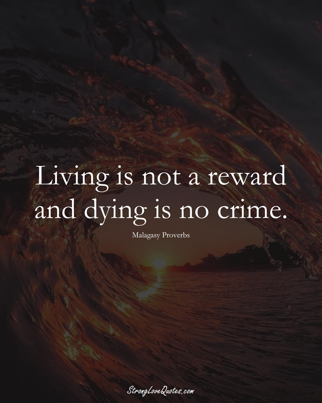 Living is not a reward and dying is no crime. (Malagasy Sayings);  #AfricanSayings