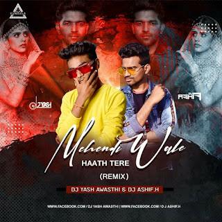 MEHENDI WALE HAATH (REMIX) - DJ YASH AWASTHI & DJ ASHIF.H
