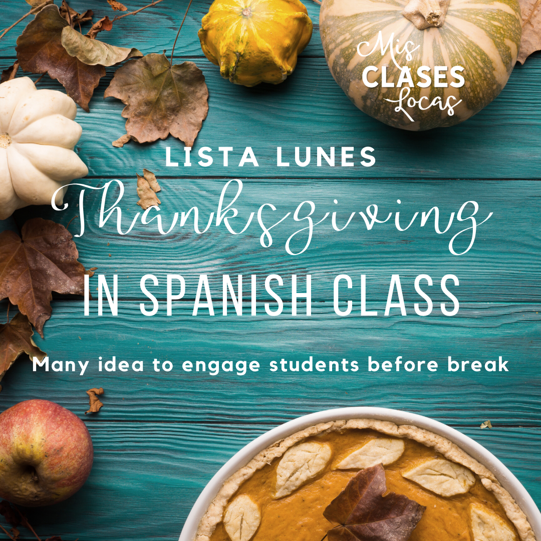 Lista lunes - Thanksgiving in Spanish class - many ideas from Mis Clases Locas