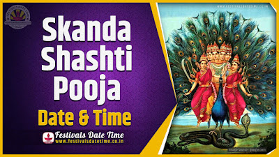 2021 Skanda Shashti Pooja Date and Time, 2021 Skanda Shashti Festival Schedule and Calendar