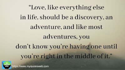 Love, like everything - My Life Quotes