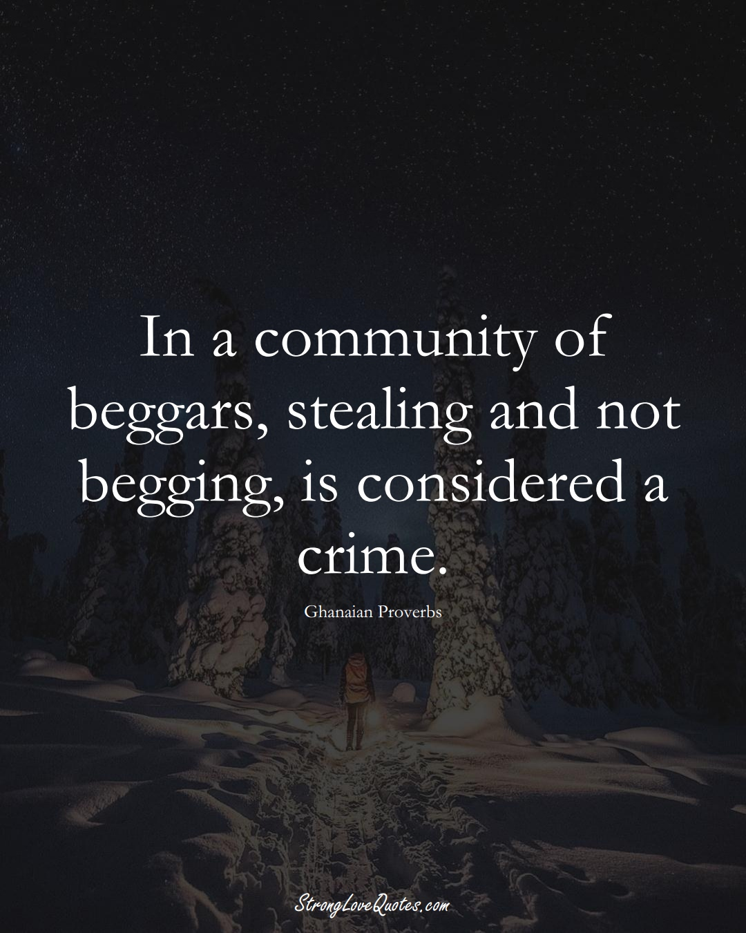 In a community of beggars, stealing and not begging, is considered a crime. (Ghanaian Sayings);  #AfricanSayings