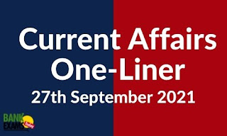Current Affairs One-Liner: 27th September 2021