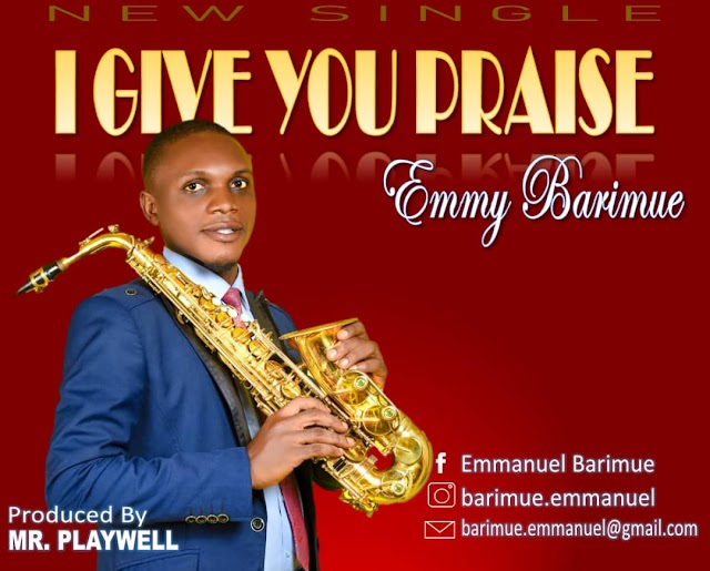 Gospel Music: I Give You Praise - Emmy Barimue