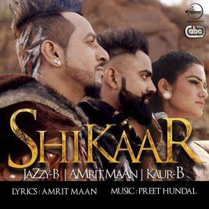 Shikaar – Jazzy B – Amrit Maan & Kaur-B (2016)