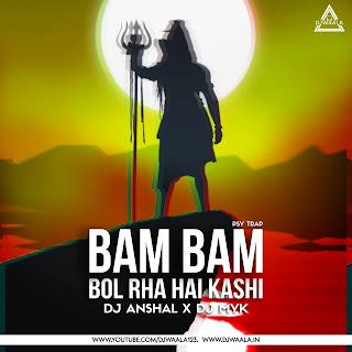 BAM BAM BOL RHA HAI KASHI (PSY TRAP) - DJ ANSHAL X DJ MYK