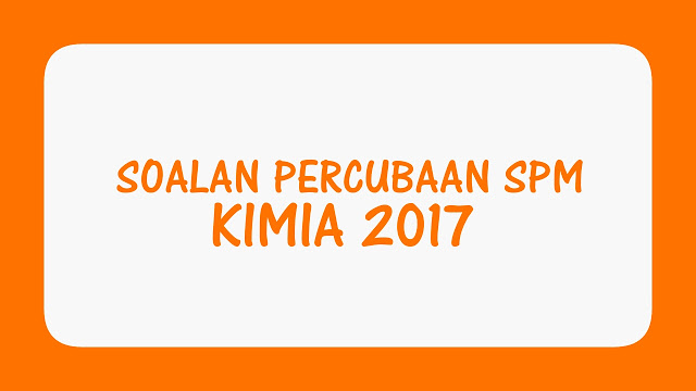 Soalan Percubaan SPM Kimia 2017
